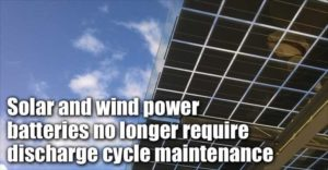 Solar And Wind Power Batteries No Longer Require Discharge Cycle Maintenance