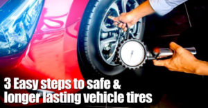 3 Easy steps to safe & longer lasting vehicle tires